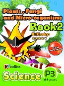 Plants, Fungi and Micro-organisms - P3 - Book 2