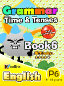Grammar - Time & Tenses - Primary 6 - Book 6