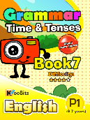 Grammar - Tenses & Time - Primary 1 - Book 7