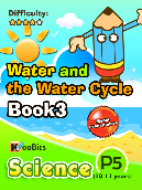 Water and the Water Cycle - Primary 5 - Book 3