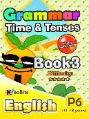 Grammar - Time & Tenses - Primary 6 - Book 3