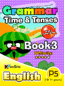 Grammar - Time & Tenses - Primary 5 - Book 3