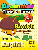 Grammar - Tenses & Time - Primary 1 - Book 5
