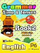Grammar - Time & Tenses - Primary 6 - Book 2